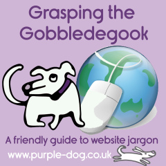 Grasping the Gobbledegook  – Your friendly guide to website jargon – part two