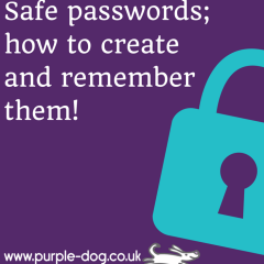 Safe passwords; how to create and remember them!