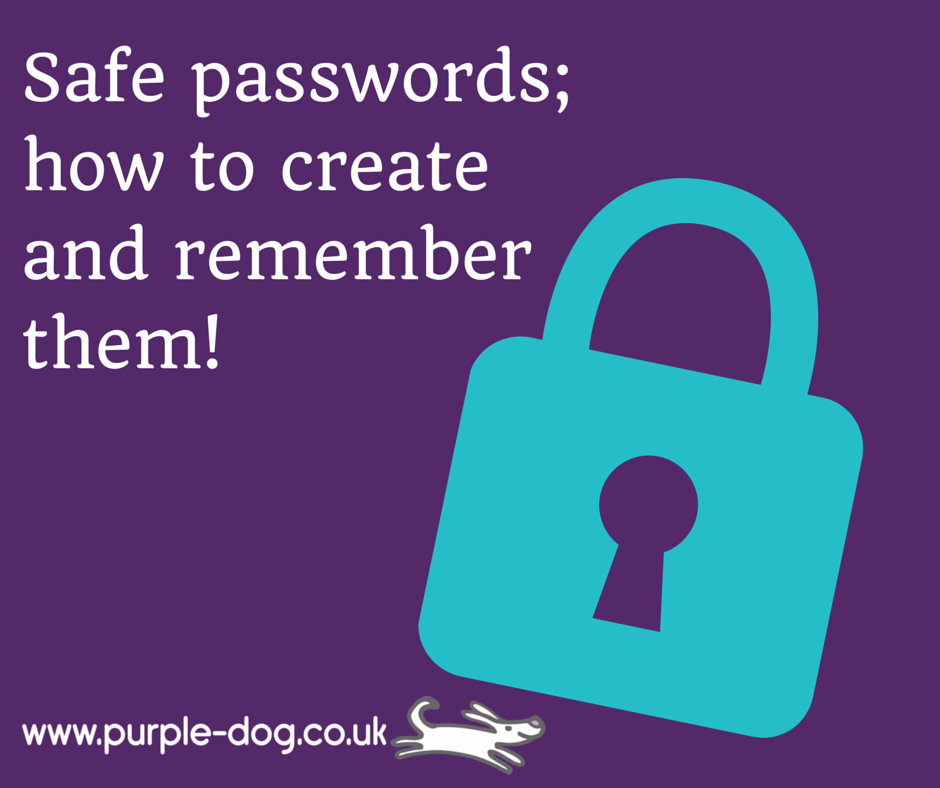 Safe passwords;how to createand