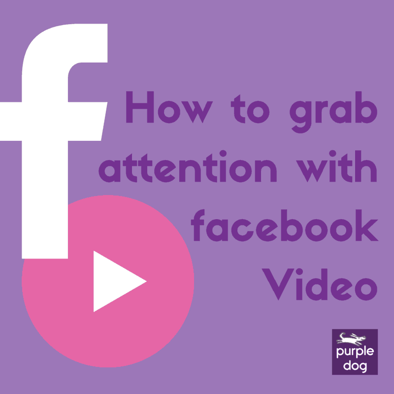 How to grab attention with facebook video