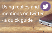 Using replies and mentions on twitter; a quick guide