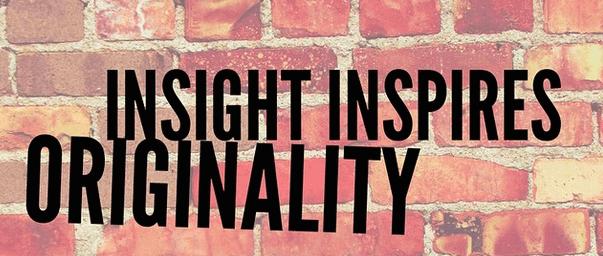 insight inspires originality