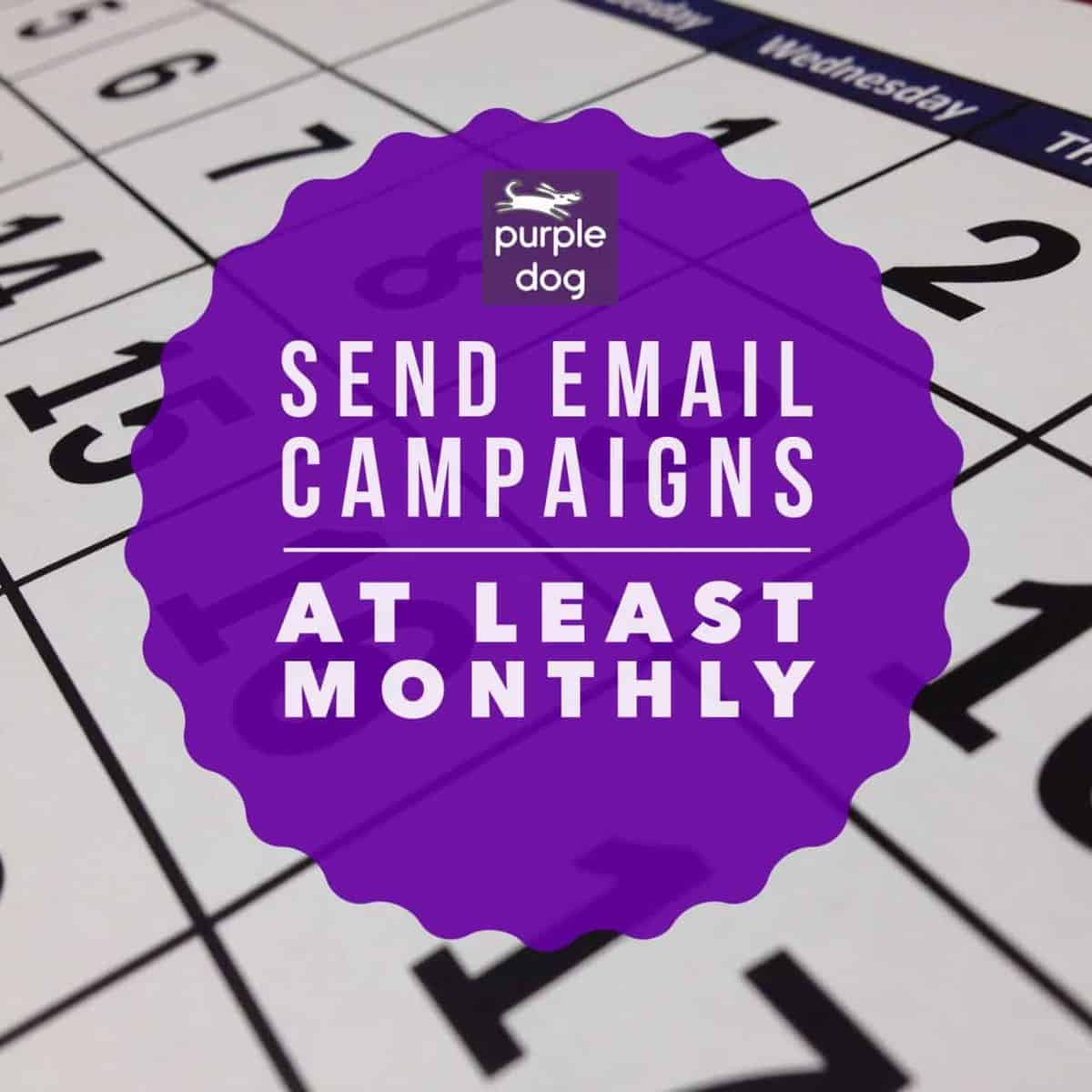 send email campaigns at least monthly