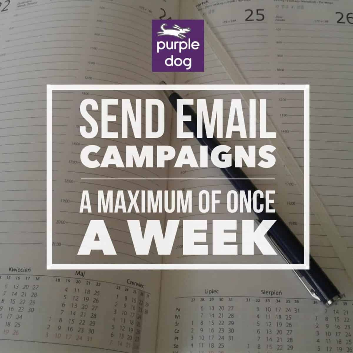 send email campaigns no more than once a week
