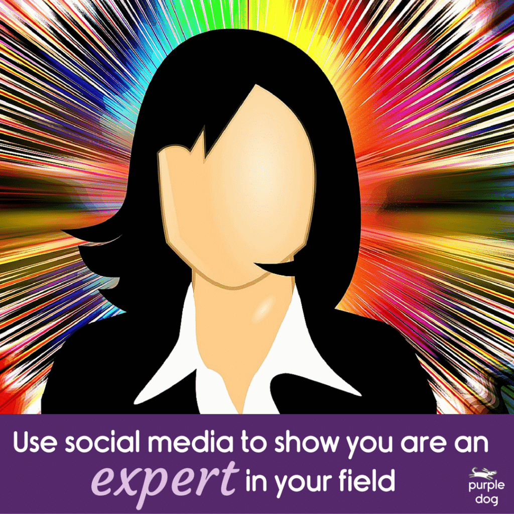Use social media to show you are an expert in your field