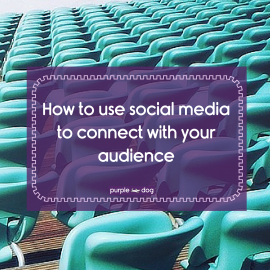 How to use social media to connect with your audience