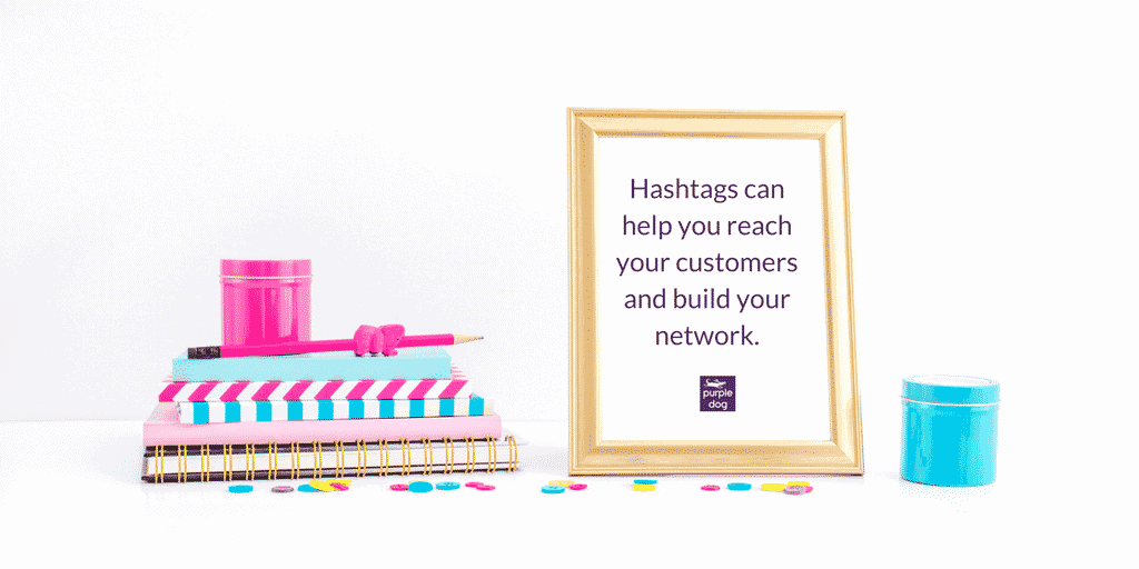 Hashtags can help you reach your customers and build your network.