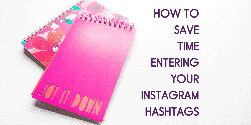 How to save time entering your instagram hashtags