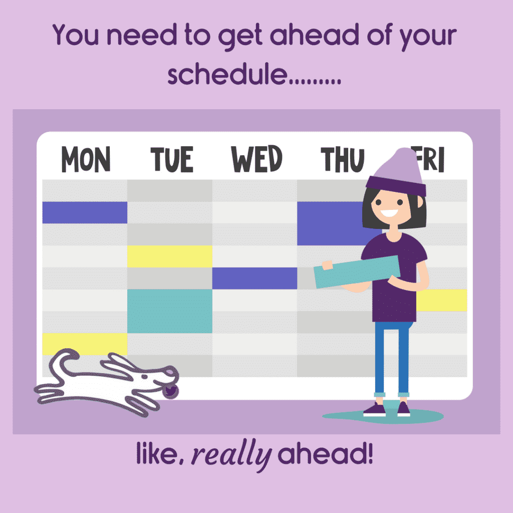 Get ahead of your schedule