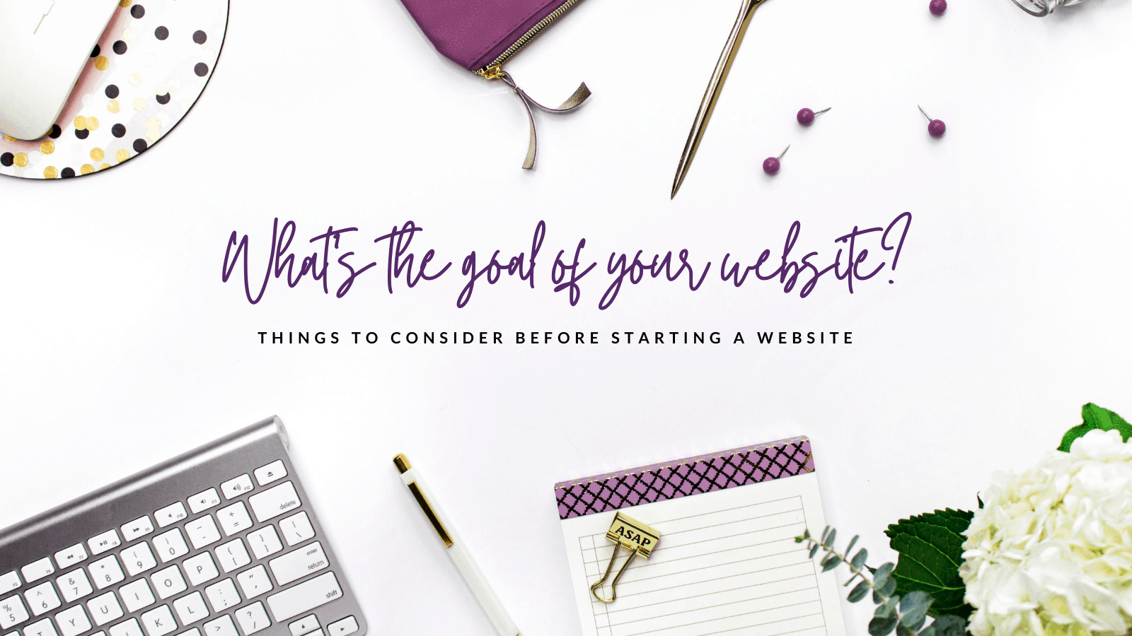 What is the goal? Things to consider before starting a website